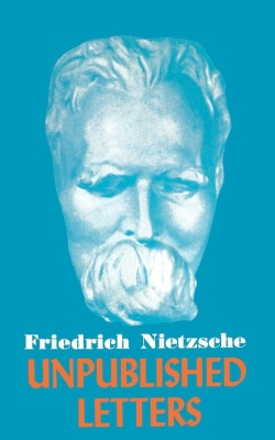 Nietzsche, Friedrich - Unpublished Letters (Philosophical Library, 1959)